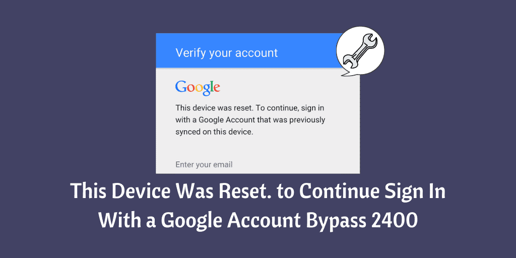 This Device Was Reset. to Continue Sign In With a Google Account Bypass 2400