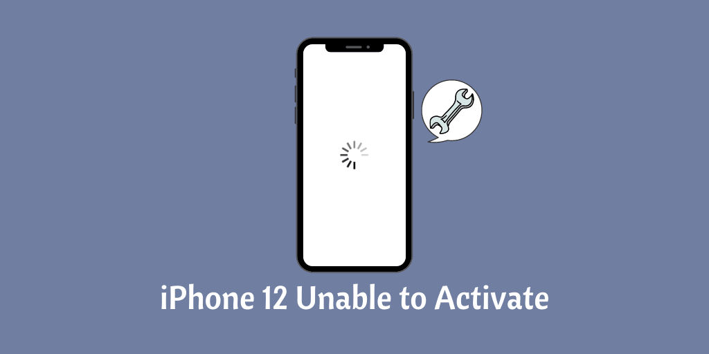 iPhone 12 Unable to Activate