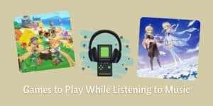 Games to Play While Listening to Music