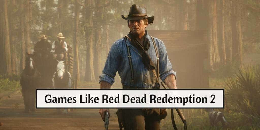 Games Like Red Dead Redemption 2